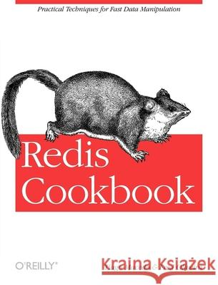 Redis Cookbook: Practical Techniques for Fast Data Manipulation Tiago Macedo Fred Oliveria Fred Oliveira 9781449305048
