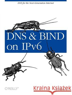 DNS and Bind on Ipv6: DNS for the Next-Generation Internet Cricket Liu 9781449305192 O'Reilly Media