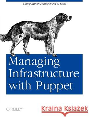 Managing Infrastructure with Puppet: Configuration Management at Scale James Loope 9781449307639