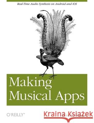 Making Musical Apps: Real-Time Audio Synthesis on Android and IOS Peter Brinkmann 9781449314903