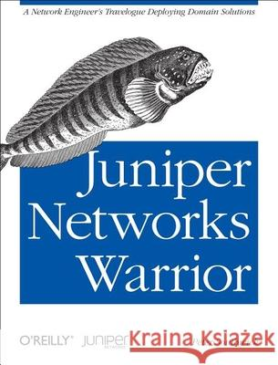 Juniper Networks Warrior: A Guide to the Rise of Juniper Networks Implementations Peter Southwick 9781449316631