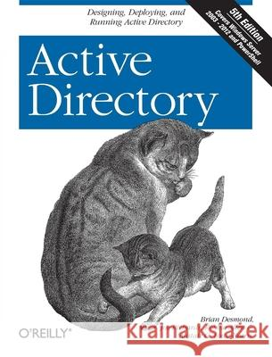 Active Directory: Designing, Deploying, and Running Active Directory Brian Desmond Joe Richards Robbie Allen 9781449320027 O'Reilly Media