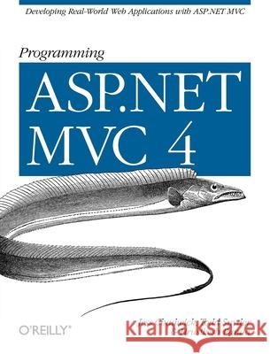 Programming ASP.NET MVC 4: Developing Real-World Web Applications with ASP.NET MVC Jess Chadwick Devin Rader Todd Snyder 9781449320317