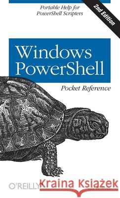 Windows Powershell Pocket Reference: Portable Help for Powershell Scripters Lee Holmes 9781449320966