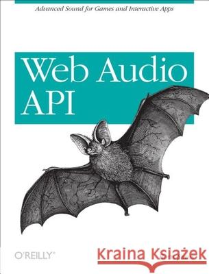 Web Audio API: Advanced Sound for Games and Interactive Apps Boris Smus 9781449332686