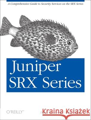 Juniper Srx Series: A Comprehensive Guide to Security Services on the Srx Series Brad Woodberg Rob Cameron 9781449338961