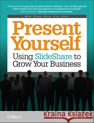 Present Yourself: Using Slideshare to Grow Your Business Kit Seeborg 9781449342364