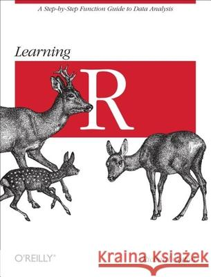 Learning R: A Step-By-Step Function Guide to Data Analysis Richard Cotton 9781449357108