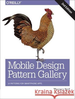 Mobile Design Pattern Gallery: Ui Patterns for Smartphone Apps Theresa Neil 9781449363635