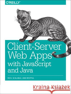 Client-Server Web Apps with JavaScript and Java: Rich, Scalable, and Restful Casimir Saternos 9781449369330
