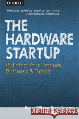The Hardware Startup: Building Your Product, Business, and Brand Diresta, Renee; Pinkston, Nick 9781449371036