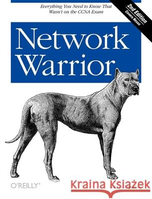 Network Warrior: Everything You Need to Know That Wasn't on the CCNA Exam Gary Donahue 9781449387860