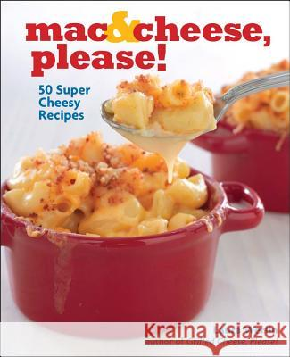 Mac & Cheese, Please!: 50 Super Cheesy Recipes Laura Werlin 9781449426460