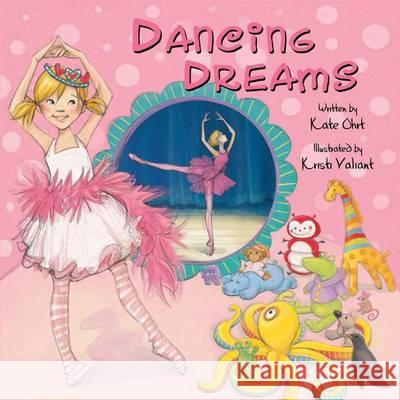 Dancing Dreams Kate Ohrt Kristi Valiant 9781449435547