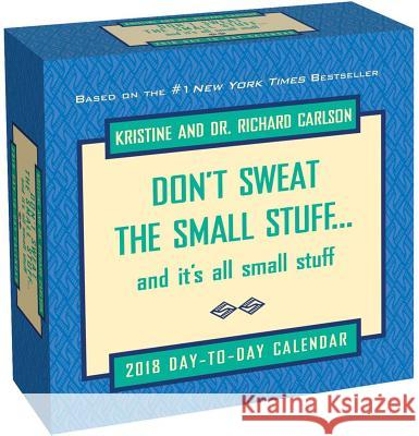 Don't Sweat the Small Stuff... 2018 Day-To-Day Calendar Richard Carlson 9781449482435