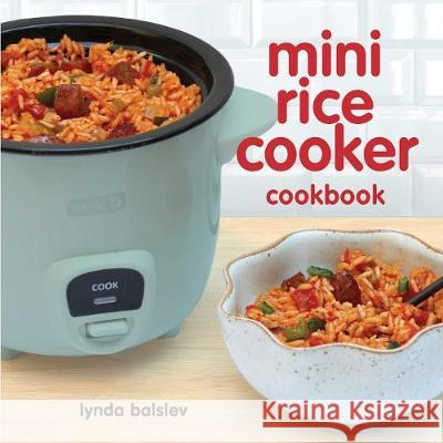 Mini Rice Cooker Cookbook Lynda Balslev 9781449496333