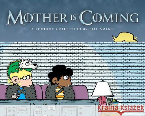 Mother Is Coming: A Foxtrot Collection by Bill Amend Bill Amend 9781449496463