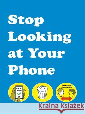 Stop Looking at Your Phone Andrews McMeel Publishing 9781449497538