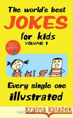 The World's Best Jokes for Kids Volume 1: Every Single One Illustrated Lisa Swerling Ralph Lazar 9781449497989
