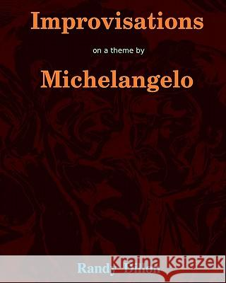 Improvisations on a Theme by Michelangelo: Motifs from the Sistine Chapel Painting of the Garden of Eden and the Expulsion Randy Dillon 9781449501655