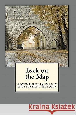 Back on the Map: Adventures in Newly-Independent Estonia Marc Hyman 9781449503147 Createspace