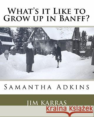 What's It Like to Grow Up in Banff? Samantha Adkins Jim Karras 9781449508654