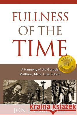 Fullness of the Time: A Harmony of the Gospels Jon J. Cardwell 9781449518974