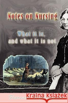 Notes on Nursing: What It Is, and What It Is Not Florence Nightingale 9781449520212