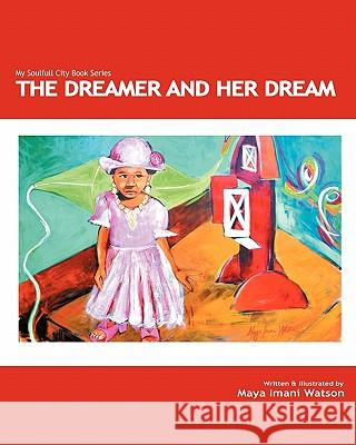 The Dreamer and Her Dream: My Soulfull City Children's Book Series Maya Imani Watson 9781449536411