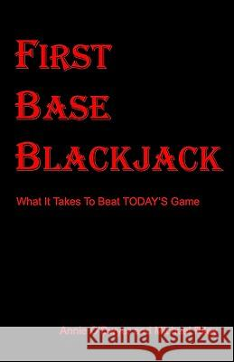 First Base Blackjack: What It Takes to Beat Today's Game Annie O'Dwyer Michael Riley 9781449541507