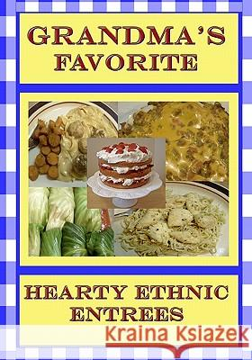 Grandma's Favorite Hearty Ethnic Entrees Jaye Slade Fletcher 9781449542443