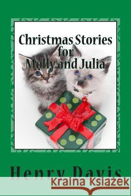 Christmas Stories for Molly and Julia: Stories with a Message for Children and Families Henry, S.J. Davis 9781449555481 Createspace