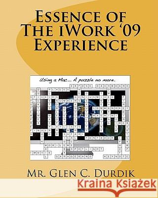 Essence of the iWork '09 Experience MR Glen C. Durdik 9781449569549
