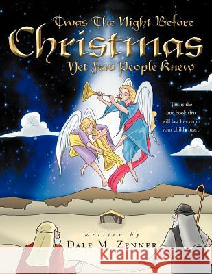 'Twas the Night Before Christmas: Yet Few People Knew Dale M. Zenner 9781449753689