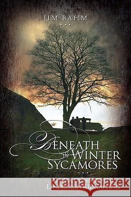 Beneath the Winter Sycamores Jim Bahm 9781449917685
