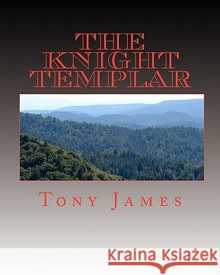 The Knight Templar: Book 1 of the Sinclair Family Chronicles Tony James 9781449950989 Createspace