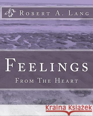 Feelings: From the Heart Robert A. Lang 9781449967628