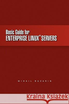 Basic Guide for Enterprise Linux Servers Mihail Buzarin 9781450028080