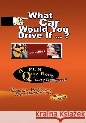 What Car Would You Drive If ... ? Larry Collingwood 9781450036436