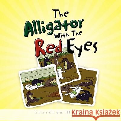 The Alligator with the Red Eyes Gratchen Hester 9781450042260