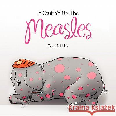 It Couldn't Be the Measles Brian D. Hahn 9781450047920