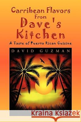 Carribean Flavors from Dave's Kitchen David Guzman 9781450054065