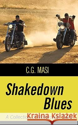 Shakedown Blues: A Collection of Motorcycle Tales Masi C 9781450200912