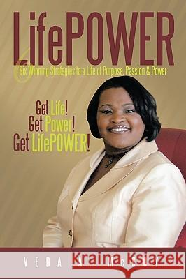 Lifepower: Six Winning Strategies to a Life of Purpose, Passion & Power A. McCoy Ved 9781450225717