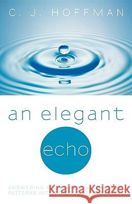 An Elegant Echo: Answering Your Negative Thought Patterns with Positive Affirmations C. J. Hoffman 9781450226158