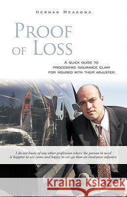 Proof of Loss: A Quick Guide to Processing Insurance Claim for Insured with Their Adjuster Herman Meadows 9781450258388