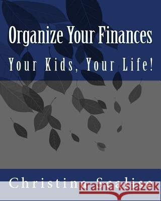 Organize Your Finances, Your Kids, Your Life! Christina Scalise 9781450506144