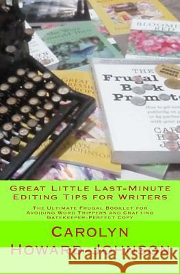 Great Little Last-Minute Editing Tips for Writers: The Ultimate Frugal Booklet for Avoiding Word Trippers and Crafting Gatekeeper-Perfect Copy Carolyn Howard-Johnson 9781450507653
