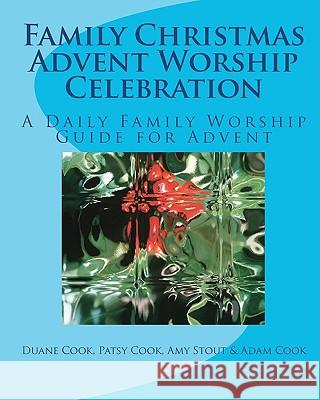 Family Christmas Advent Worship Celebration: A Daily Family Worship Guide for Advent Duane Cook 9781450517119