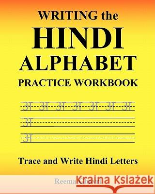 Writing the Hindi Alphabet Practice Workbook: Trace and Write Hindi Letters Reema Ghavri 9781450524544